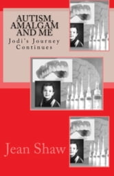 Autism, Amalgam and Me: Jodi's Journey Continues ebook by Jean Shaw