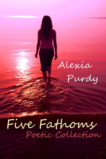 Five Fathoms Poetic Collection ebook by Alexia Purdy