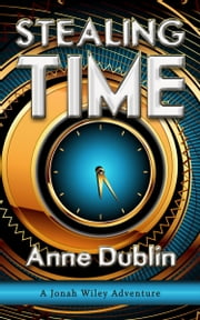 Stealing Time - A Jonah Wiley Adventure ebook by Anne Dublin