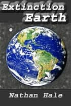 Extinction Earth! ebook by Nathan Hale