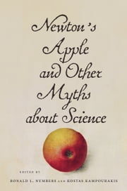 Newton's Apple and Other Myths about Science ebook by Ronald L. Numbers