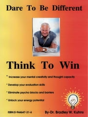 Dare To Be Different-Think To Win ebook by Bradley W. Kuhns, Ph.D., O.M.D.