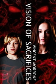 Vision of Sacrifices - The Vision Series, #3 ebook by Vincent Morrone