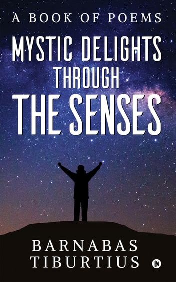 Mystic Delights through the Senses - A Book of Poems ebook by Barnabas Tiburtius