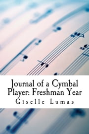 Journal of a Cymbal Player: Freshman Year ebook by Giselle Lumas