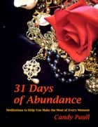 31 Days of Abundance: Meditations to Help You Make the Most of Every Moment ebook by Candy Paull