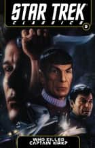 Star Trek Classics Volume 5: Who Killed Captain Kirk? ebook by David, Peter; Sutton, Tom; Purcell,...