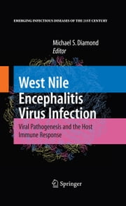 West Nile Encephalitis Virus Infection - Viral Pathogenesis and the Host Immune Response ebook by Michael S. Diamond