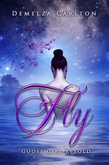 Fly - Goose Girl Retold ebook by Demelza Carlton