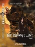 Her Majesty's Witch, A Bayla and the Golem Novel ebook by Eva Gordon