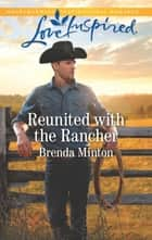 Reunited with the Rancher ebook by Brenda Minton