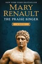 The Praise Singer - A Novel ebook by Mary Renault