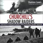 Churchill's Shadow Raiders - The Race to Develop Radar, World War II's Invisible Secret Weapon audiobook by Damien Lewis
