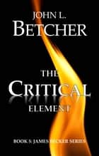 The Critical Element ebook by John L. Betcher