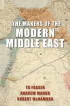 The Makers of the Modern Middle East - Second Edition ebook by T. G. Fraser, Andrew Mango, Robert McNamara