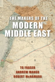The Makers of the Modern Middle East - Second Edition ebook by T. G. Fraser,Andrew Mango,Robert McNamara