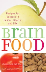 Brain Food - Recipes for Success for School, Sports, and Life ebook by Vicki Guercia Caruana,Kelly Guercia Hammer
