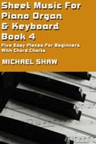 Sheet Music For Piano Organ & Keyboard: Book 4 ebook by Michael Shaw