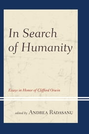 In Search of Humanity - Essays in Honor of Clifford Orwin ebook by Andrea Radasanu,Ryan Balot,Timothy W. Burns,Paul A. Cantor,Brent Edwin Cusher,Donald Forbes,Steven Forde,Bryan-Paul Frost,Kenneth Hart Green,Ran Halévi,L. Joseph Hebert Jr.,Henry Higuera,Robert Howse,S. N. Jaffe,Christopher Kelly,Michael S. Kochin,Noah Lawrence,Mark J. Lutz,Arthur M. Melzer,Jeffrey Metzger,Miguel Morgado,Waller R. Newell,Michael Palmer,Lorraine Smith Pangle,Thomas L. Pangle,William B. Parsons Jr.,Marc F. Plattner,Linda R. Rabieh,Andrea Radasanu,Michael Rosano,Diana J. Schaub,Susan Meld Shell,Nathan Tarcov,Richard Velkley