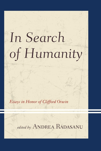 In Search of Humanity - Essays in Honor of Clifford Orwin eBook by Timothy W. Burns,Paul A. Cantor,Brent Edwin Cusher,Donald Forbes,Steven Forde,Bryan-Paul Frost,Kenneth Hart Green,Ran Halévi,L. Joseph Hebert Jr.,Henry Higuera,Robert Howse,S. N. Jaffe,Christopher Kelly,Michael S. Kochin,Noah Lawrence,Mark J. Lutz,Arthur M. Melzer,Jeffrey Metzger,Miguel Morgado,Waller R. Newell,Michael Palmer,Lorraine Smith Pangle,Thomas L. Pangle,William B. Parsons Jr.,Marc F. Plattner,Linda R. Rabieh,Andrea Radasanu,Michael Rosano,Diana J. Schaub,Susan Meld Shell,Nathan Tarcov,Richard Velkley,Ryan K. Balot