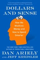 Dollars and Sense - How We Misthink Money and How to Spend Smarter ebook by Dr. Dan Ariely, Jeff Kreisler