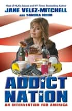 Addict Nation ebook by Jane Velez-Mitchell,Sandra Mohr