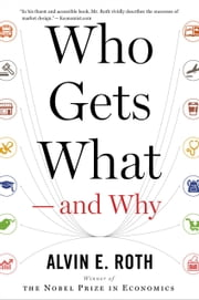 Who Gets What — and Why - The New Economics of Matchmaking and Market Design ebook by Alvin E. Roth