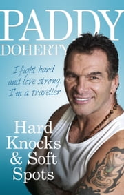 Hard Knocks & Soft Spots ebook by Paddy Doherty