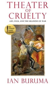 Theater of Cruelty - Art, Film, and the Shadows of War ebook by Ian Buruma