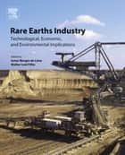 Rare Earths Industry - Technological, Economic, and Environmental Implications ebook by Ismar Borges De Lima, Walter Leal Filho