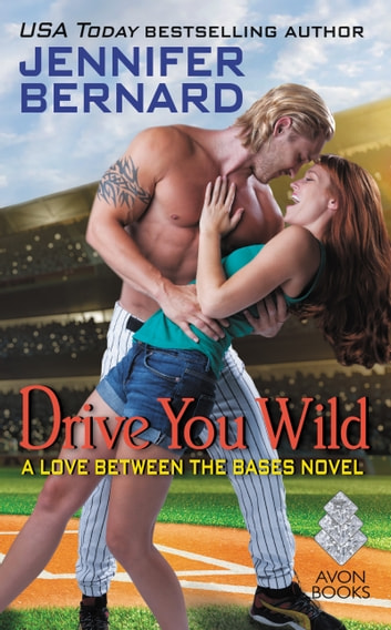 Drive You Wild - A Love Between the Bases Novel ebook by Jennifer Bernard