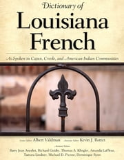 Dictionary of Louisiana French - As Spoken in Cajun, Creole, and American Indian Communities ebook by Albert Valdman,Kevin J. Rottet,Barry Jean Ancelet,Richard Guidry,Thomas A. Klingler,Amanda LaFleur,Tamara Lindner,Michael D. Picone,Dominique Ryon