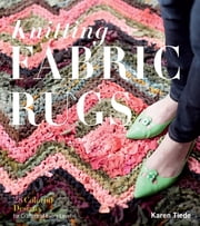 Knitting Fabric Rugs - 28 Colorful Designs for Crafters of Every Level ebook by Karen Tiede