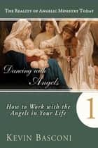 Dancing with Angels: How You Can Work With the Angels in Your Life ebook by Kevin Basconi