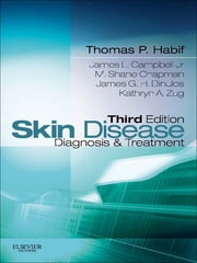 Skin Disease - Diagnosis and Treatment ebook by Thomas P. Habif,M. Shane Chapman,James L. Campbell Jr.,James G. H. Dinulos,Kathryn A. Zug