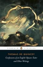 Confessions of an English Opium Eater ebook by Thomas De Quincey, Barry Milligan