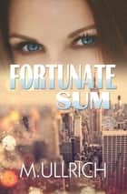 Fortunate Sum ebook by M. Ullrich