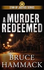 A Murder Redeemed - Star of Justice, #2 ebook by