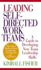 Leading Self-Directed Work Teams ebook by Kimball Fisher