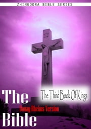 The Holy Bible Douay-Rheims Version, The Third Book Of Kings ebook by Zhingoora Bible Series