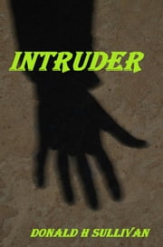 Intruder ebook by Donald H Sullivan