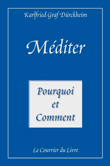 Méditer - Pourquoi et comment ebook by Karlfried Graf Durckheim