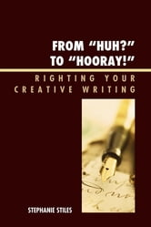 From 'Huh?' to 'Hurray!' - Righting Your Creative Writing ebook by Stephanie Stiles