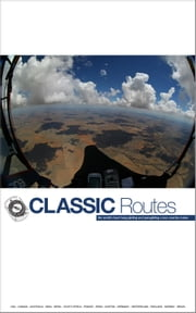 Classic Routes: the World's Best Hang Gliding and Paragliding Cross Country Routes ebook by Bob Drury,Marcus King,Ed Ewing