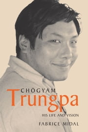 Chogyam Trungpa: His Life and Vision ebook by Fabrice Midal