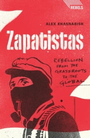 Zapatistas - Rebellion from the Grassroots to the Global ebook by Alex Khasnabish