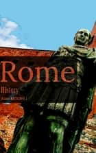 Rome - History of the greatest empire & The emperor's from the beginning until the last one ebook by