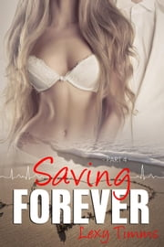 Saving Forever - Part 4 - Saving Forever, #4 ebook by Lexy Timms