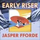 Early Riser - The standalone novel from the Number One bestselling author audiobook by Jasper Fforde