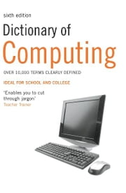 Dictionary of Computing: Over 10,000 terms clearly defined - Over 10,000 terms clearly defined ebook by Simon Collin